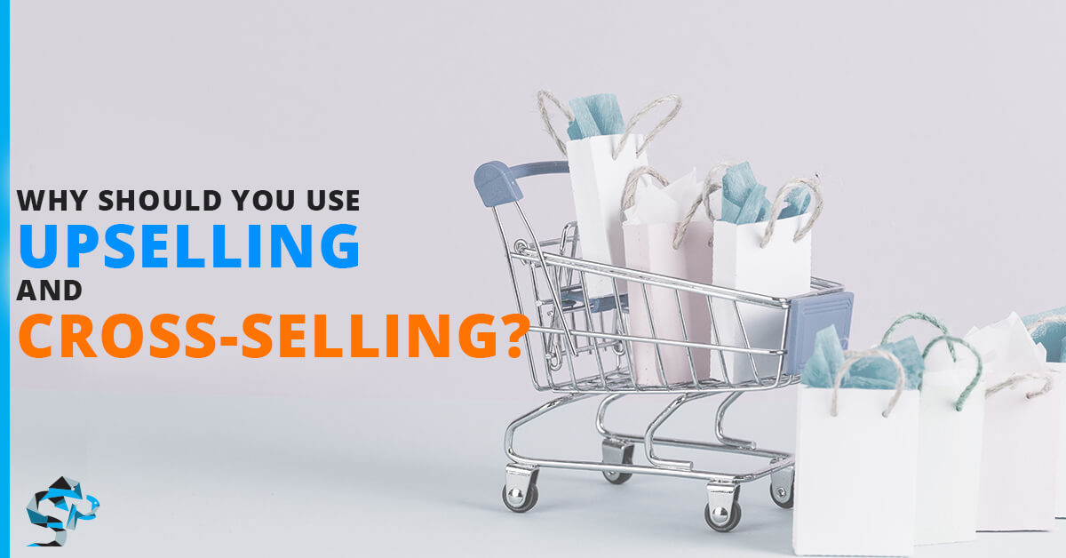 Why should you use Upselling and Cross-Selling?